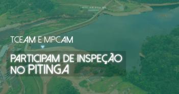 TCE/AM e MPC/AM participam de inspeção no Pitinga.