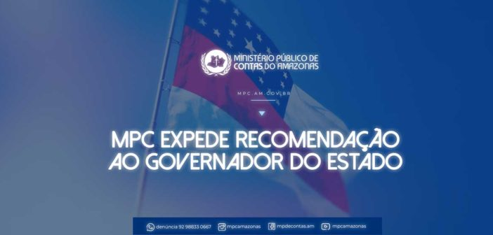 MPC expede recomendação ao Governador do Estado.